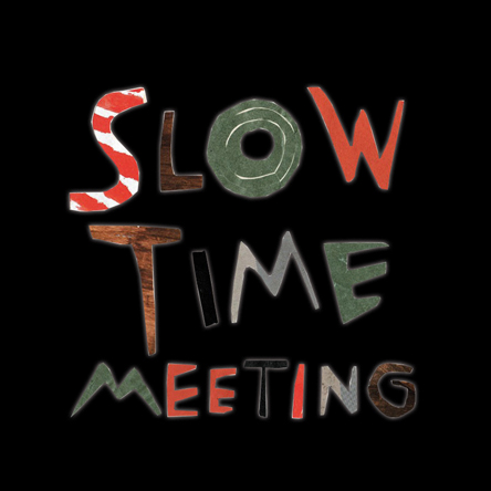 SLOW TIME MEETING
